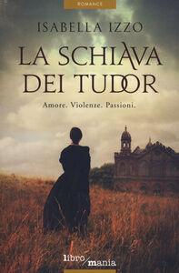 Libro La schiava dei Tudor Isabella Izzo