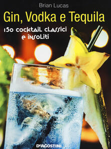 Voluntariadobaleares2014.es Gin, Vodka e Tequila. 150 cocktail classici e insoliti Image