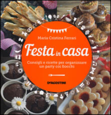 Festa in casa. Consigli e ricette per organizzare un party coi fiocchi.pdf