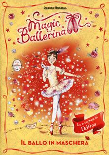 Il ballo in maschera. Le avventure di Delfina. Magic ballerina. Vol. 3 - Darcey Bussell - copertina
