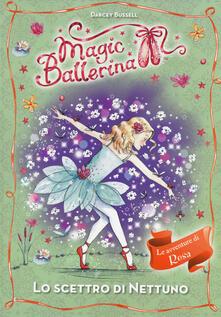 Lo scettro di Nettuno. Le avventure di Rosa. Magic ballerina. Vol. 10 - Darcey Bussell - copertina
