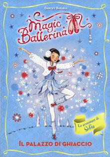 Il palazzo di ghiaccio. Le avventure di Sofia. Magic ballerina. Vol. 17 - Darcey Bussell - copertina