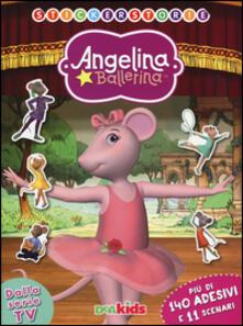 Stickerstorie. Angelina Ballerina. Con adesivi.pdf