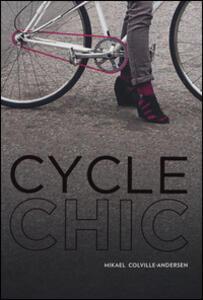 Libro Cycle chic. Pedalando con stile. Ediz. illustrata Mikael Colville-Andersen
