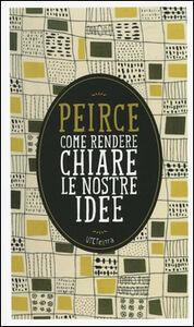 Foto Cover di Come rendere chiare le nostre idee. Con e-book, Libro di Charles S. Peirce, edito da UTET