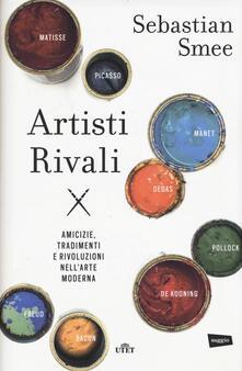 Artisti rivali. Amicizie, tradimenti e rivoluzioni nellarte moderna.pdf