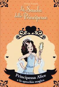 Principessa Alice e lo specchio magico. La scuola delle principesse