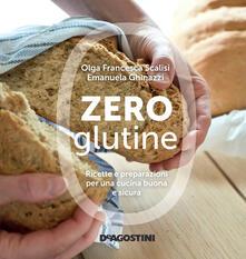 Zero glutine. Ricette e preparazioni per una cucina buona e sicura - Emanuela Ghinazzi,Olga Francesca Scalisi - ebook