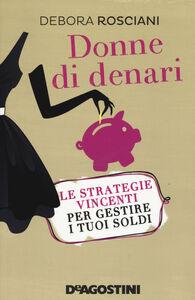 Foto Cover di Donne di denari. Le strategie vincenti per gestire i tuoi soldi, Libro di Debora Rosciani, edito da De Agostini