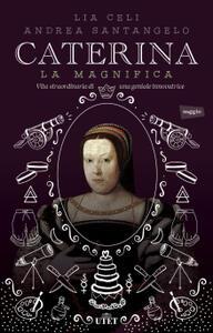 Caterina la Magnifica. Vita straordinaria di una geniale innovatrice. Con e-book