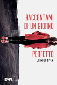 Raccontami di un giorno perfetto - Jennifer Niven,Simona Mambrini - ebook