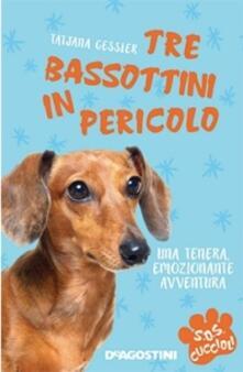 Tre bassottini in pericolo. S.O.S. cuccioli - Tatjana Gessler - copertina