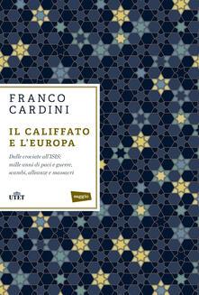 Il califfato e lEuropa. Dalle crociate allISIS: mille anni di paci e guerre, scambi, alleanze e massacri.pdf
