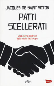 Patti scellerati. Una storia politica delle mafie in Europa