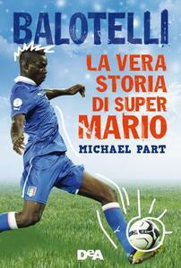 Balotelli. La vera storia di super Mario