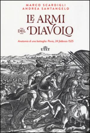 Le armi del diavolo. Anatomia di una battaglia: Pavia, 24 febbraio 1525. Con e-book