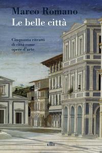 Le belle città. 70 ritratti di città come opere d'arte. Con e-book