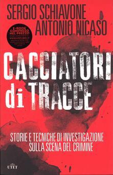 Cacciatori di tracce - Sergio Schiavone,Antonio Nicaso - copertina
