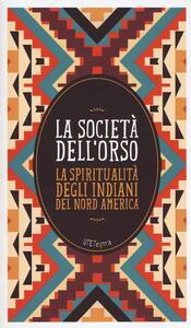 La società dell'orso. La spiritualità degli indiani del Nord America. Con e-book