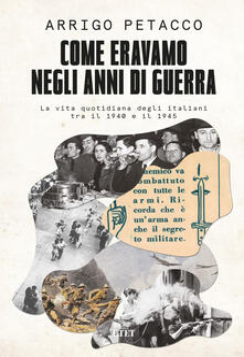 Come eravamo negli anni di guerra. La vita quotidiana degli italiani tra il 1940 e il 1945 - Marco Ferrari,Arrigo Petacco - ebook