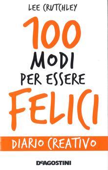 100 modi per essere felici. Diario creativo - Lee Crutchley - copertina