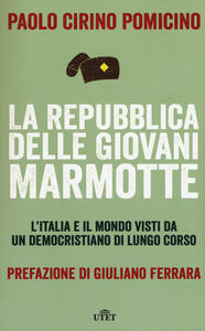 La Repubblica delle Giovani Marmotte. L'Italia e il mondo visti da un democristiano di lungo corso. Con e-book