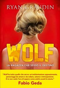 Wolf. La ragazza che sfidò il destino