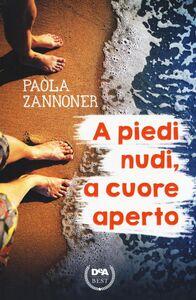 Libro A piedi nudi, a cuore aperto Paola Zannoner