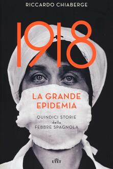 1918: la grande epidemia. Quindici storie della febbre spagnola. Con e-book - Riccardo Chiaberge - copertina