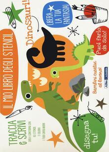 Listadelpopolo.it Dinosauri! Il mio libro degli stencil. Ediz. illustrata Image