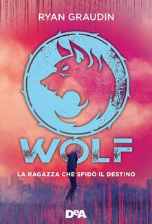La ragazza che sfidò il destino. Wolf - Ilaria Katerinov,Ryan Graudin - ebook