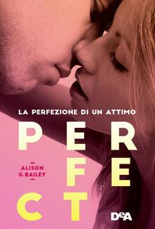 Perfect. La perfezione di un attimo - Alison G. Bailey,Federica Ressi - ebook