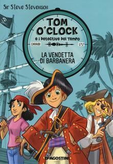 La vendetta di Barbanera. Tom OClock e i detective del tempo. Ediz. illustrata. Vol. 4.pdf