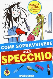 Liberauniversitascandicci.it Come sopravvivere allo specchio. Ediz. illustrata Image