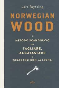 Libro Norwegian wood. Il metodo scandinavo per tagliare, accatastare & scaldarsi con la legna. Con e-book Lars Mytting
