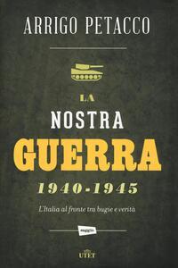 La nostra guerra 1940-1945. L'Italia al fronte tra bugie e verità. Cone-book