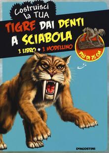 Rallydeicolliscaligeri.it Costruisci la tua tigre dai denti a sciabola. Ediz. illustrata. Con gadget Image