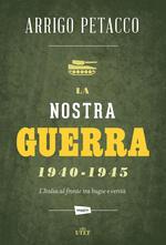 La nostra guerra 1940-1945. L'Italia al fronte tra bugie e verità
