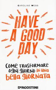 Have a good day. Come trasformare ogni giorno in una bella giornata