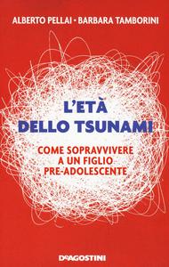 Libro L' età dello tsunami. Come sopravvivere a un figlio pre-adolescente Alberto Pellai , Barbara Tamborini