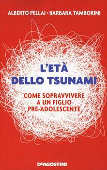 L' età dello tsunami. Come sopravvivere a un figlio pre-adolescente - Alberto Pellai,Barbara Tamborini - copertina
