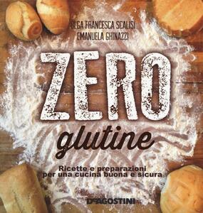 Zero glutine. Ricette e preparazioni per una cucina buona e sicura - Olga Francesca Scalisi,Emanuela Ghinazzi - copertina