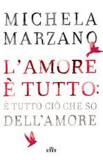 Libro L' amore è tutto: è tutto ciò che so dell'amore Michela Marzano