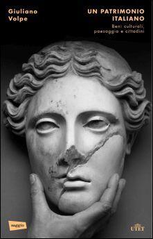 Un patrimonio italiano. Beni culturali, paesaggio e cittadini - Giuliano Volpe - copertina