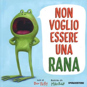 Libro Non voglio essere una rana. Ediz. a colori Dev Petty