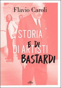 Libro Storia di artisti e di bastardi Flavio Caroli