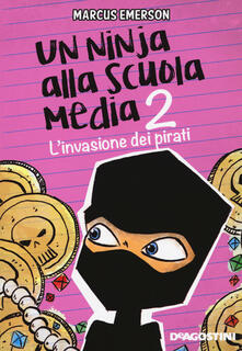 L invasione dei pirati. Un ninja alla scuola media. Vol. 2.pdf