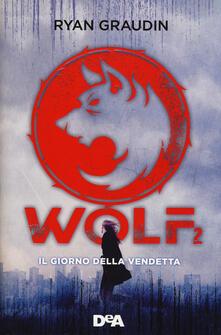Rallydeicolliscaligeri.it Il giorno della vendetta. Wolf. Vol. 2 Image
