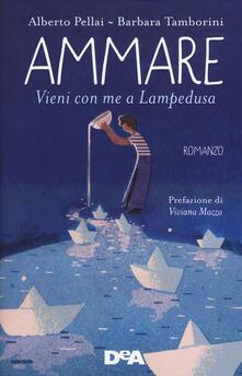 Ammare. Vieni con me a Lampedusa - Alberto Pellai,Barbara Tamborini - copertina