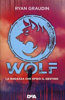 La ragazza che sfidò il destino. Wolf - Ryan Graudin - copertina